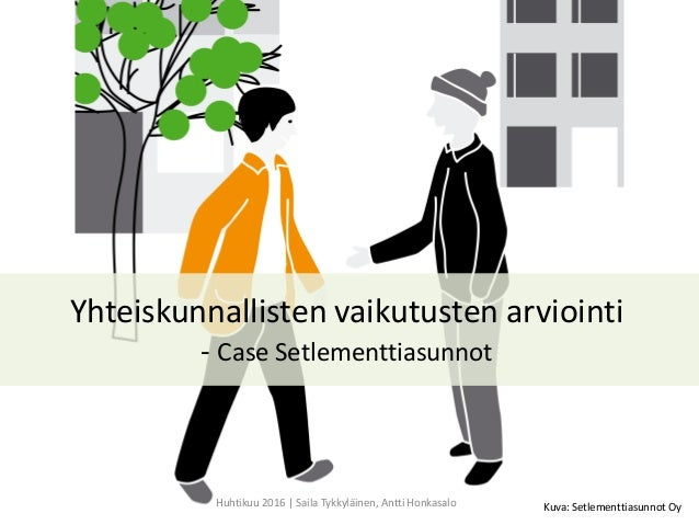 Yhteiskunnallisten vaikutusten arviointi - Case Setlementtiasunnot Huhtikuu 2016 | Saila Tykkyläinen, Antti Honkasalo Kuva...
