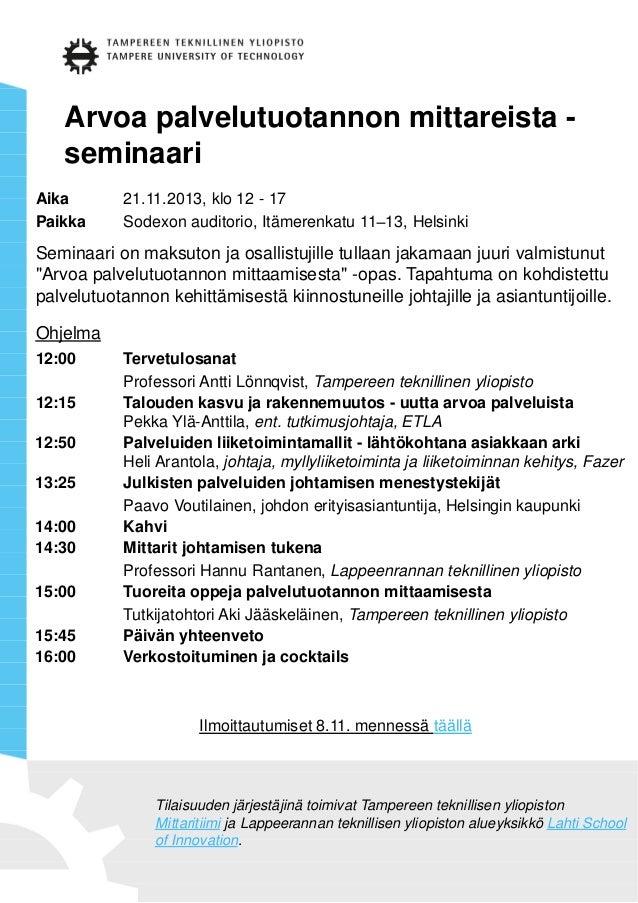 Arvoa palvelutuotannon mittareista - seminaari Aika 21.11.2013, klo 12 - 17 Paikka Sodexon auditorio, Itämerenkatu 11 13, ...