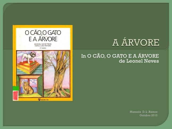 In O CÃO, O GATO E A ÁRVORE              de Leonel Neves                  Manuela D. L .Ramos                        Outub...