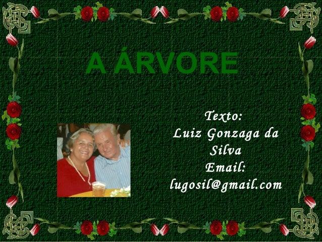 Texto:Luiz Gonzaga daSilvaEmail:lugosil@gmail.comA ÁRVORE