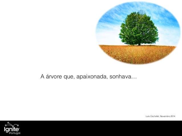 A árvore que, apaixonada, sonhava…  Luís Cochofel, Novembro 2014