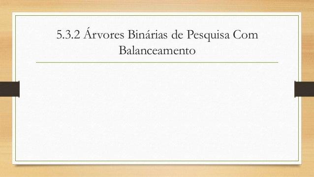 5.3.2 Árvores Binárias de Pesquisa Com Balanceamento