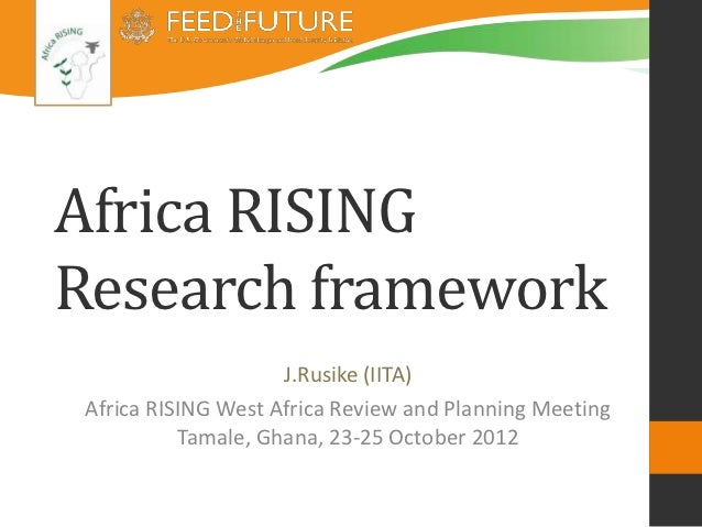 Africa RISINGResearch framework                     J.Rusike (IITA) Africa RISING West Africa Review and Planning Meeting ...