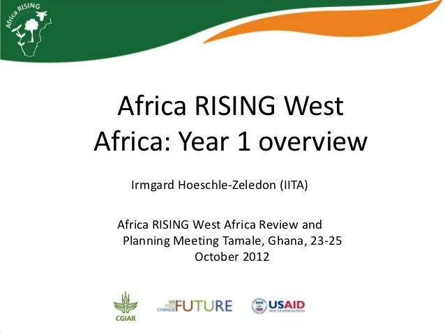 Africa RISING WestAfrica: Year 1 overview   Irmgard Hoeschle-Zeledon (IITA) Africa RISING West Africa Review and  Planning...