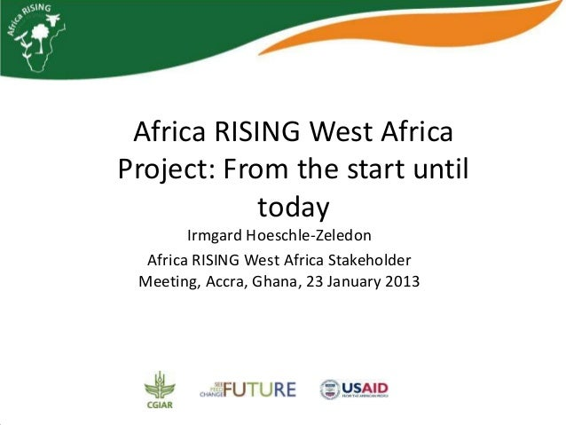 Africa RISING West AfricaProject: From the start until            today        Irmgard Hoeschle-Zeledon  Africa RISING Wes...