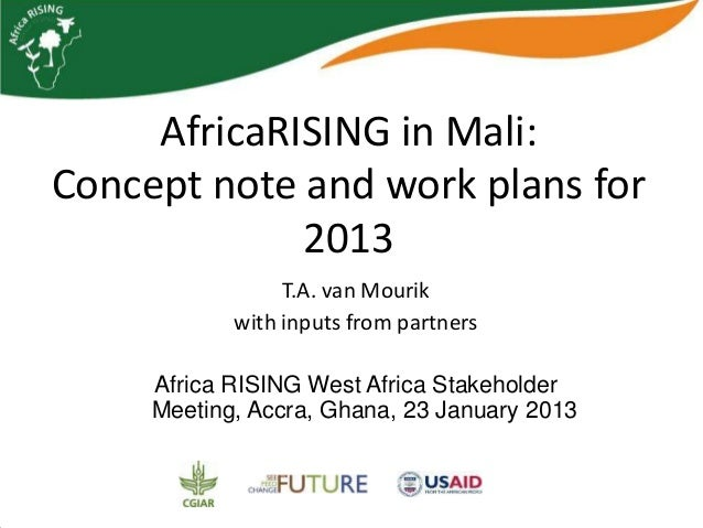 AfricaRISING in Mali:Concept note and work plans for             2013                 T.A. van Mourik            with inpu...