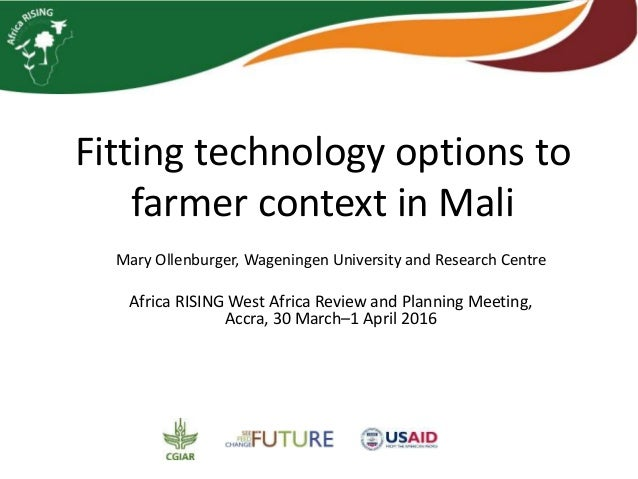 Fitting technology options to farmer context in Mali Mary Ollenburger, Wageningen University and Research Centre Africa RI...