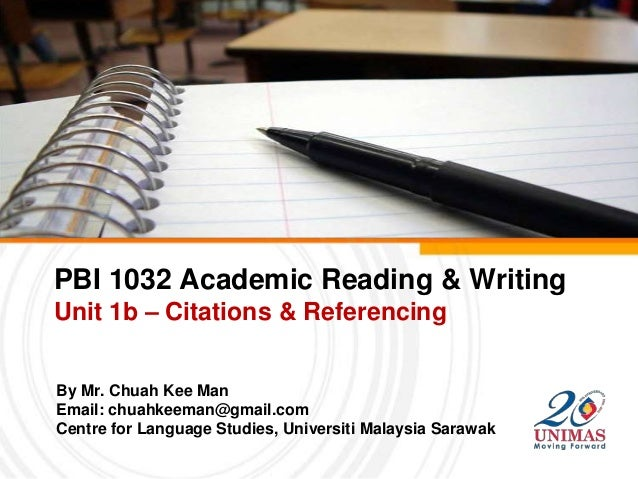 PBI 1032 Academic Reading & WritingUnit 1b – Citations & ReferencingBy Mr. Chuah Kee ManEmail: chuahkeeman@gmail.comCentre...