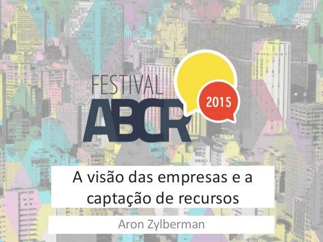 A visão das empresas e a captação de recursos Aron Zylberman