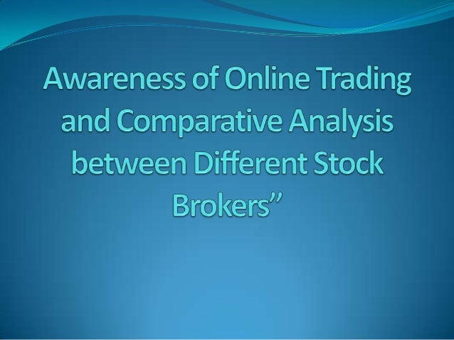 'comparative analysis of various stock broking Objective of stock broking firms broking firms a transaction on a stock exchange must be made between two members of the exchange — a typical person may not walk into the new york stock exchange (for example), and ask to trade stock.