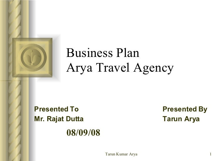 Business plan for arya travel agency business plan arya travel agency presented to presented by mr rajat dutta tarun arya friedricerecipe