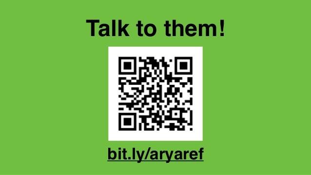 Talk to them! bit.ly/aryaref