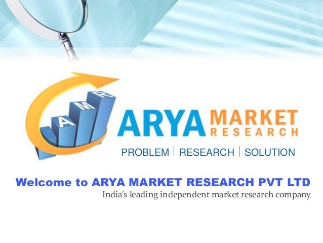 Welcome to ARYA MARKET RESEARCH PVT LTD India's leading independent market research company PROBLEM  RESEARCH  SOLUTION