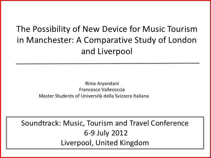 The Possibility of New Device for Music Tourismin Manchester: A Comparative Study of London                  and Liverpool...