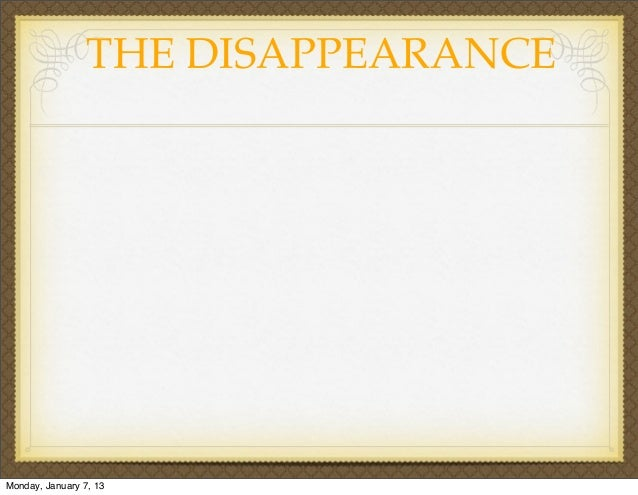 THE DISAPPEARANCEMonday, January 7, 13