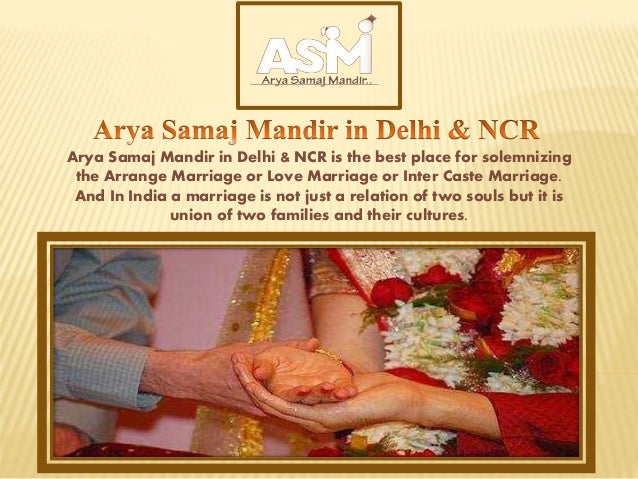 Arya Samaj Mandir in Delhi & NCR is the best place for solemnizing the Arrange Marriage or Love Marriage or Inter Caste Ma...