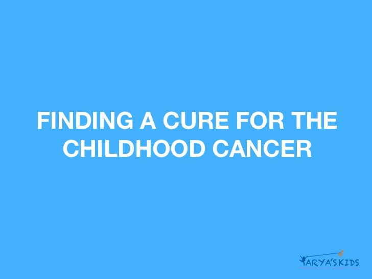 FINDING A CURE FOR THE  CHILDHOOD CANCER