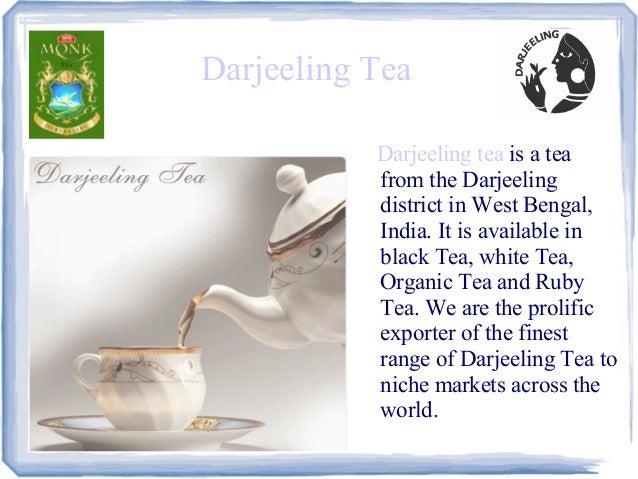 Darjeeling Tea           Darjeeling tea is a tea           from the Darjeeling           district in West Bengal,         ...