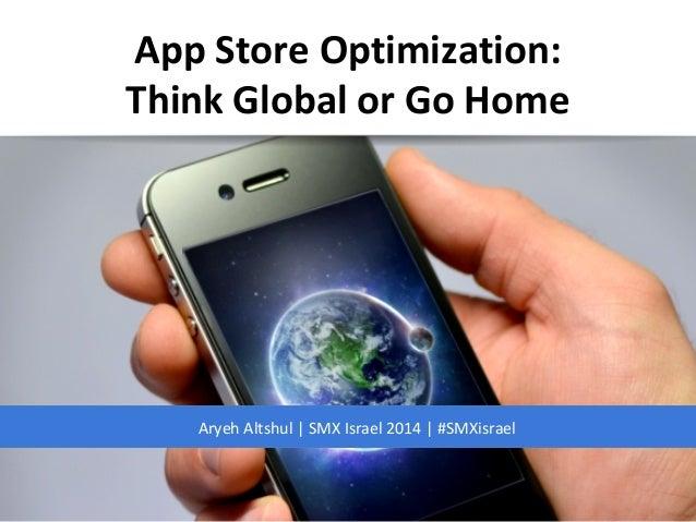 App Store Optimization: Think Global or Go Home  Aryeh Altshul | SMX Israel 2014 | #SMXisrael
