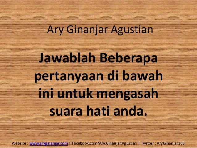 Ary Ginanjar Agustian Jawablah Beberapa pertanyaan di bawah ini untuk mengasah suara hati anda. Website : www.aryginanjar....