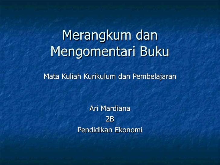 Merangkum dan Mengomentari Buku Mata Kuliah Kurikulum dan Pembelajaran Ari Mardiana 2B Pendidikan Ekonomi