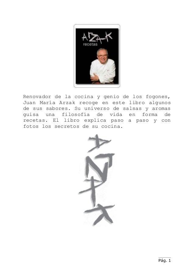 Renovador de la cocina y genio de los fogones,Juan María Arzak recoge en este libro algunosde sus sabores. Su universo de ...