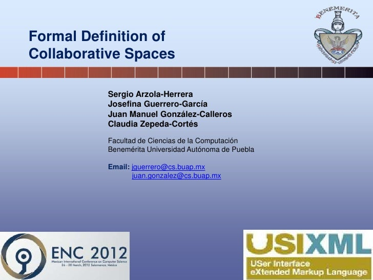 Formal Definition ofCollaborative Spaces          Sergio Arzola-Herrera          Josefina Guerrero-García          Juan Ma...