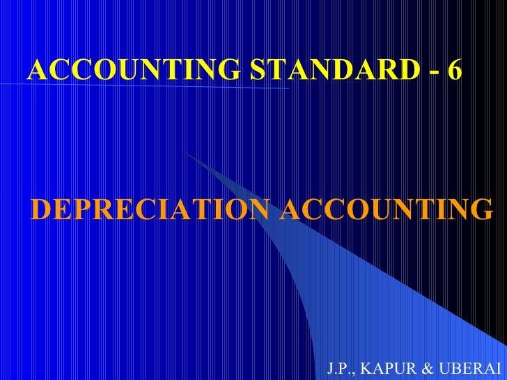 ACCOUNTING STANDARD - 6  DEPRECIATION ACCOUNTING J.P., KAPUR & UBERAI