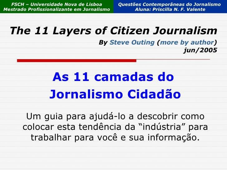 The 11 Layers of Citizen Journalism As 11 camadas do  Jornalismo Cidadão By  Steve Outing  ( more by author ) jun/2005 Um ...