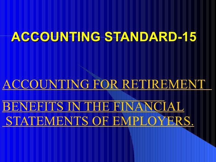 ACCOUNTING STANDARD-15 ACCOUNTING FOR RETIREMENT  BENEFITS IN THE FINANCIAL STATEMENTS OF EMPLOYERS.