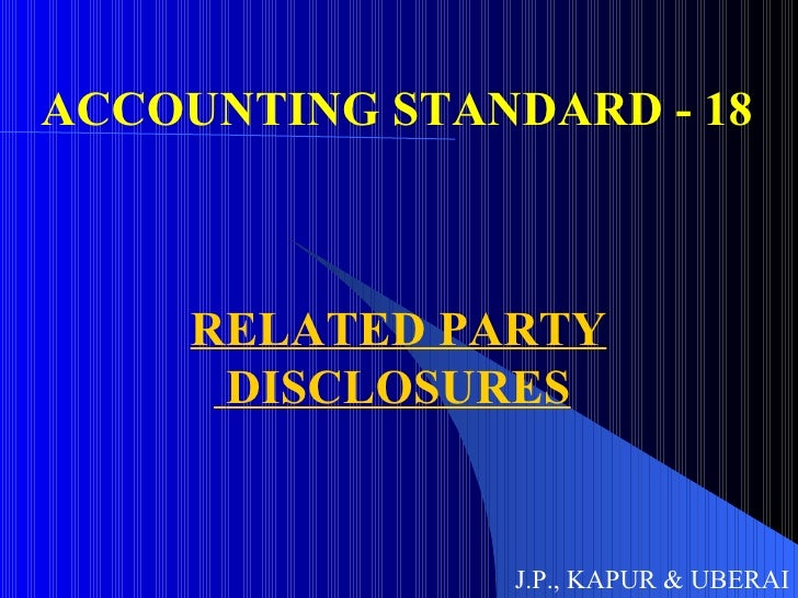 ACCOUNTING STANDARD - 18 RELATED PARTY DISCLOSURES J.P., KAPUR & UBERAI