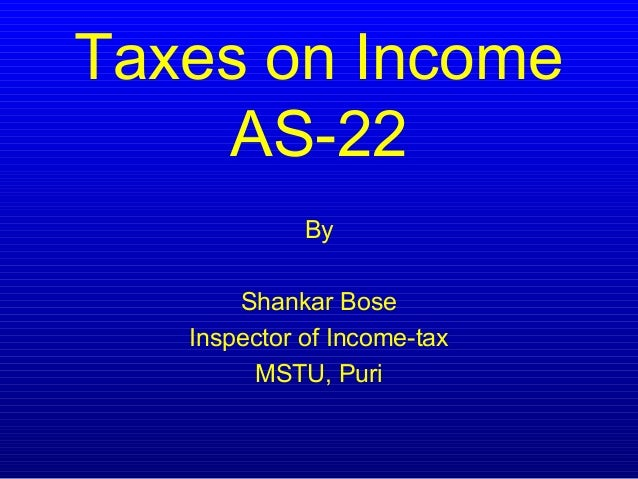 Taxes on Income    AS-22             By       Shankar Bose   Inspector of Income-tax        MSTU, Puri