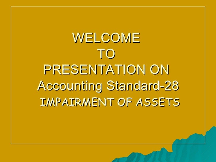 WELCOME  TO  PRESENTATION ON  Accounting Standard-28   IMPAIRMENT OF ASSETS