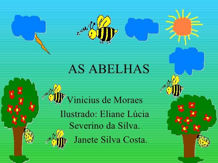 AS ABELHAS Vinicius de Moraes Ilustrado: Eliane Lúcia Severino da Silva. Janete Silva Costa.