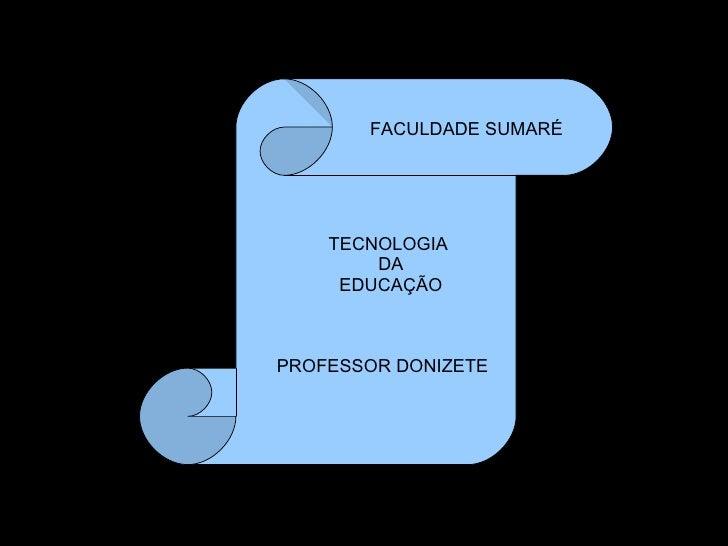 FACULDADE SUMARÉ PROFESSOR DONIZETE TECNOLOGIA  DA EDUCAÇÃO