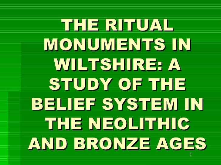 THE RITUAL MONUMENTS IN WILTSHIRE: A STUDY OF THE BELIEF SYSTEM IN THE NEOLITHIC AND BRONZE AGES