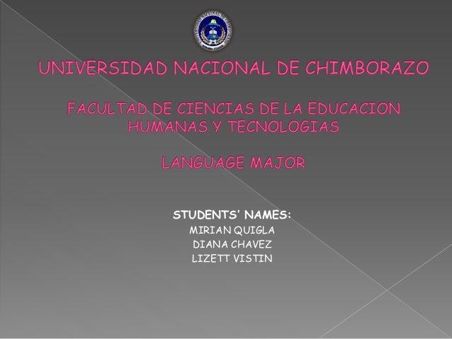 STUDENTS' NAMES: MIRIAN QUIGLA DIANA CHAVEZ LIZETT VISTIN