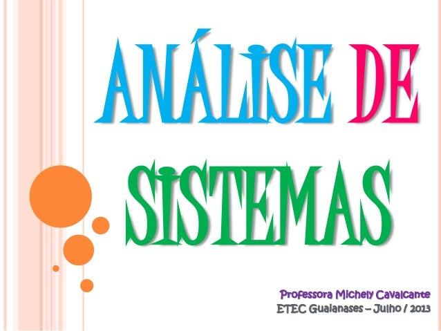ANÁLISE DE SISTEMAS Professora Michely Cavalcante ETEC Guaianases – Julho / 2013