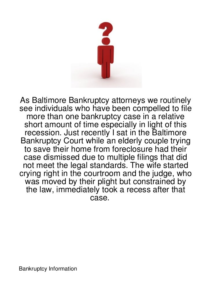 As Baltimore Bankruptcy attorneys we routinelysee individuals who have been compelled to file  more than one bankruptcy ca...