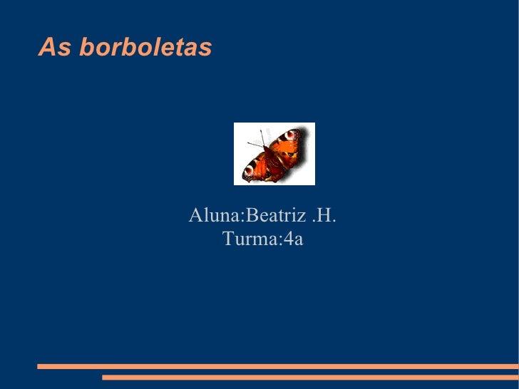 As borboletas Aluna:Beatriz .H. Turma:4a