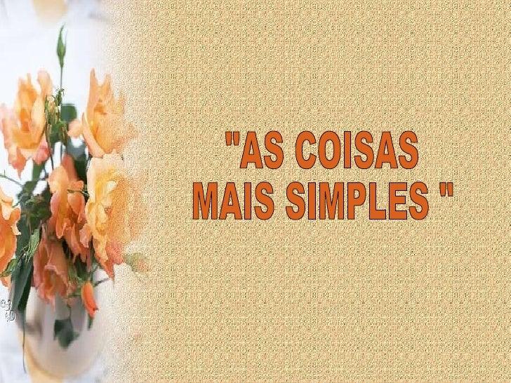 """""""AS COISAS MAIS SIMPLES """""""