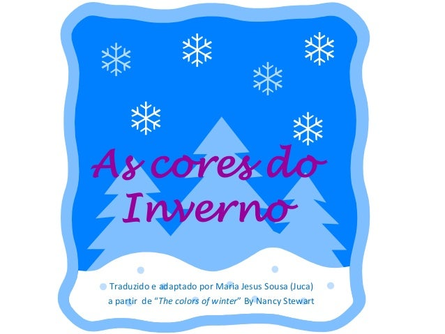 "As cores do InvernoTraduzido e adaptado por Maria Jesus Sousa (Juca)a partir de ""The colors of winter"" By Nancy Stewart"
