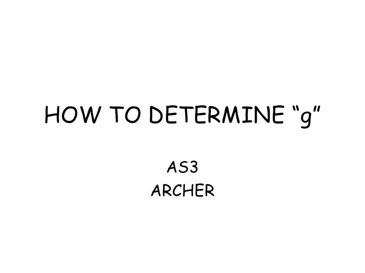 """HOW TO DETERMINE """"g"""" AS3 ARCHER"""