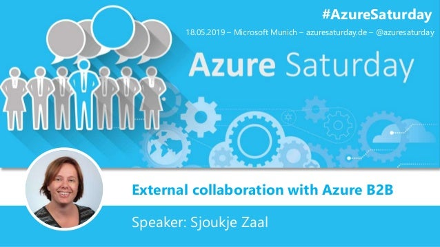 External collaboration with Azure B2B #AzureSaturday Speaker: Sjoukje Zaal 18.05.2019 – Microsoft Munich – azuresaturday.d...