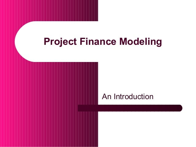 Project Finance Modeling An Introduction