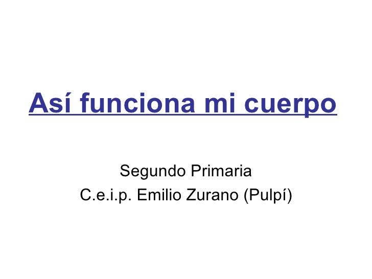 Así funciona mi cuerpo Segundo Primaria C.e.i.p. Emilio Zurano (Pulpí)