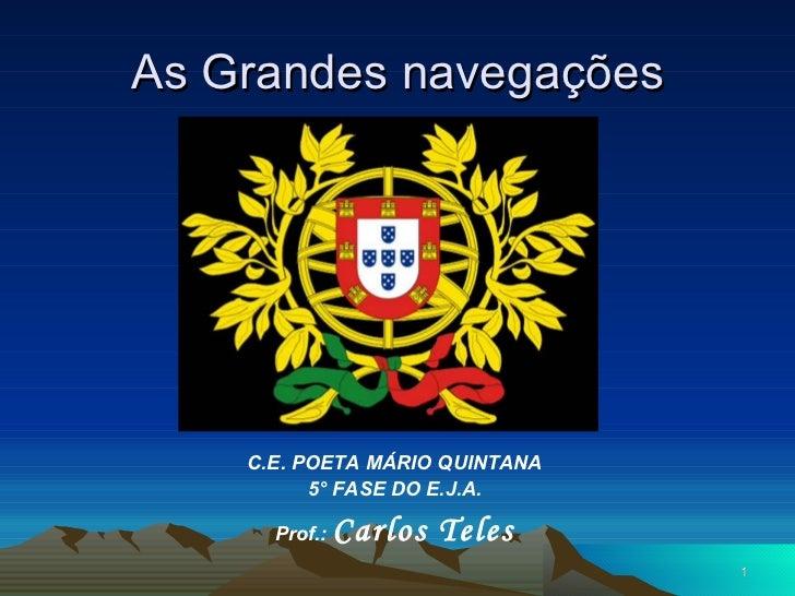 As Grandes navegações <ul><li>C.E. POETA MÁRIO QUINTANA </li></ul><ul><li>5° FASE DO E.J.A. </li></ul><ul><li>Prof.:  Carl...