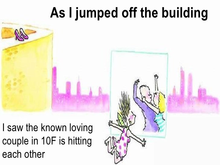 As I jumped off the building I saw the known loving couple in 10F is hitting each other