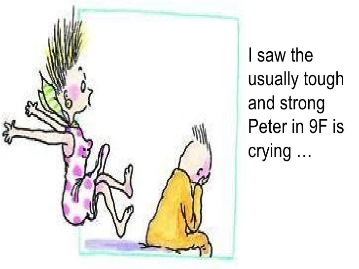 I saw the usually tough and strong Peter in 9F is crying …