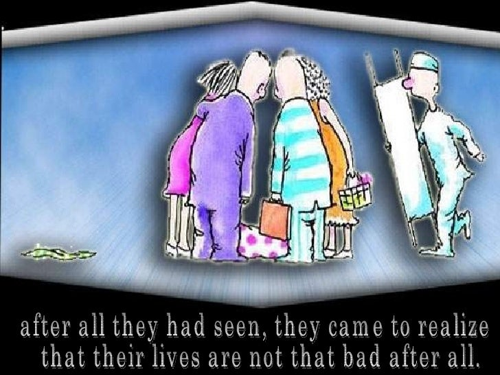 after all they had seen, they came to realize that their lives are not that bad after all.